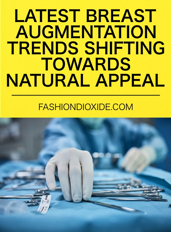 LATEST BREAST AUGMENTATION TRENDS SHIFTING TOWARDS NATURAL APPEAL