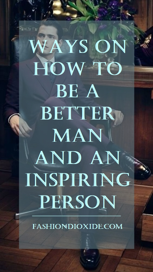 ways-on-how-to-be-a-better-man-and-an-inspiring-person