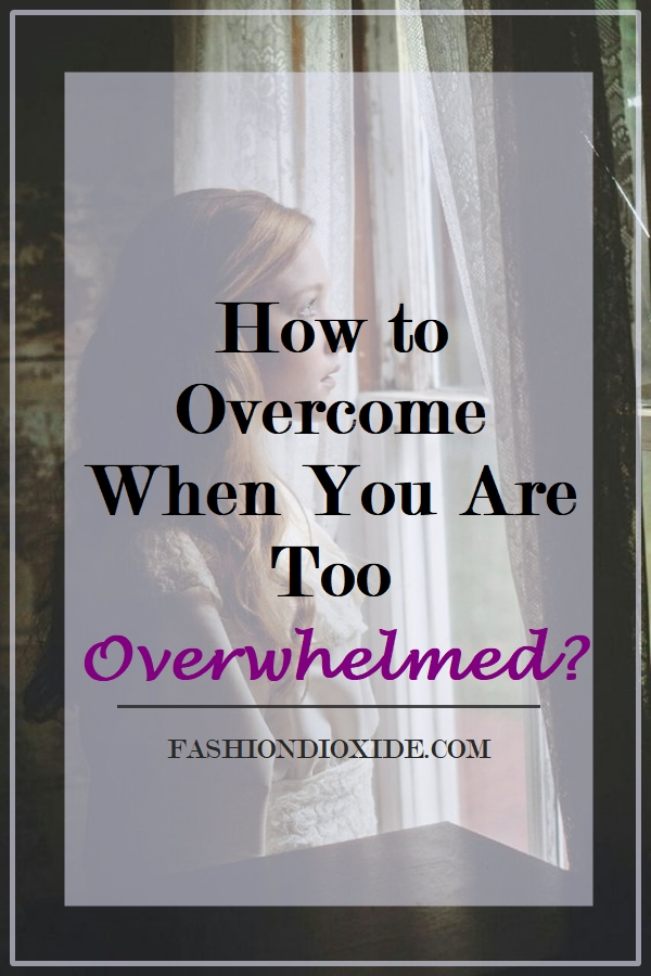 how-to-overcome-when-you-are-too-overwhelmed