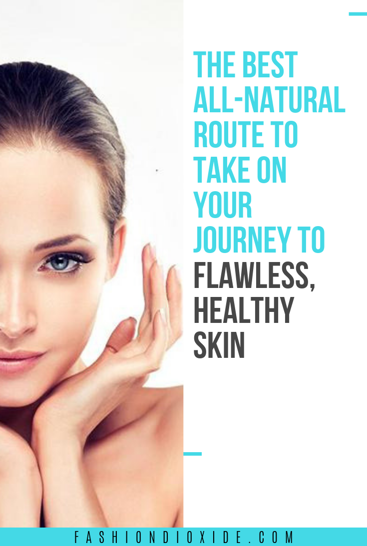 The-Best-All-Natural-Route-to-Take-on-Your-Journey-to-Flawless-Healthy-Skin