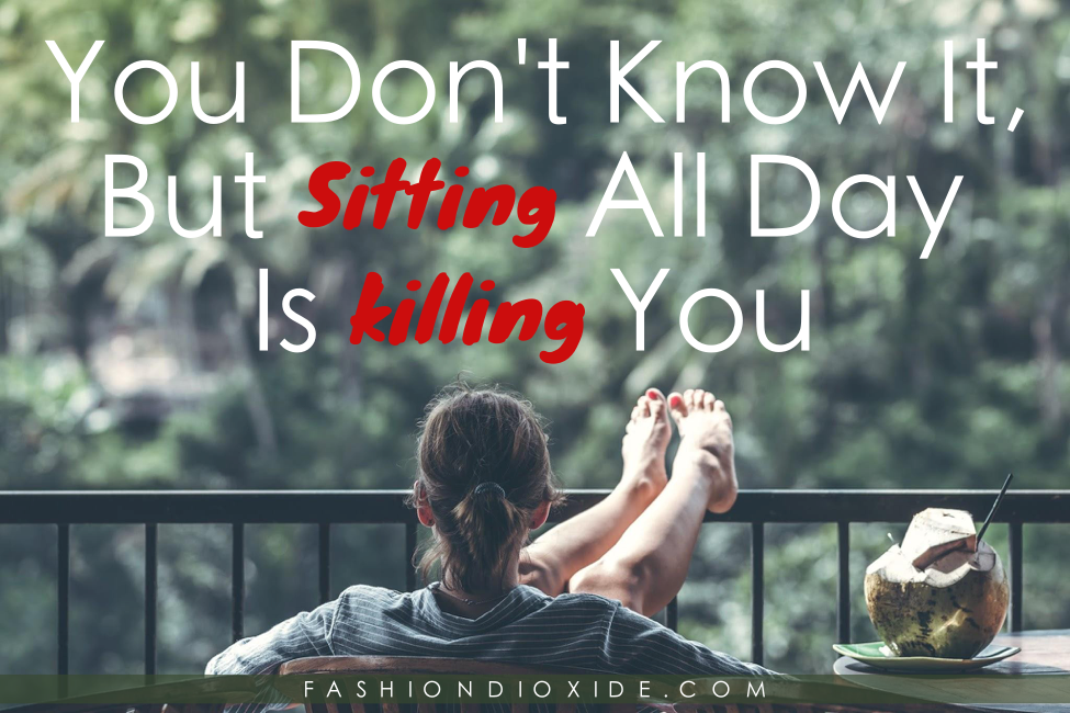 You-Dont-Know-It-But-Sitting-All-Day-Is-Killing-You