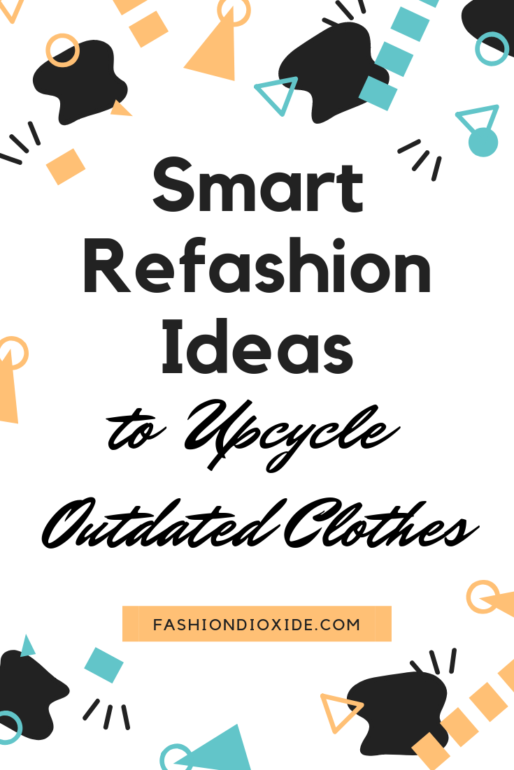 Smart Refashion Ideas to Upcycle Outdated Clothes